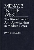 Menace in the West: The Rise of French Anti$americanism in Modern Times