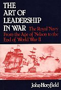 The Art of Leadership in War: The Royal Navy from the Age of Nelson to the End of World War II