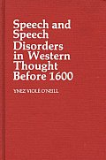 Speech and Speech Disorders in Western Thought Before 1600.
