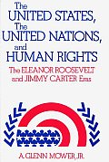 The United States, the United Nations, and Human Rights: The Eleanor Roosevelt and Jimmy Carter Eras