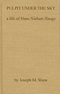 Pulpit Under the Sky: A Life of Hans Nielsen Hauge