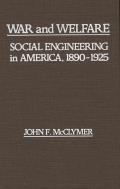 War and Welfare: Social Engineering in America, 1890-1925