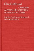 Class, Conflict, and Consensus: Antebellum Southern Community Studies