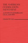 The American Codification Movement: A Study of Antebellum Legal Reform