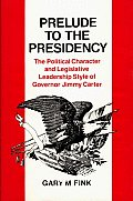 Prelude to the Presidency: The Political Character and Legislative Leadership Style of Governor Jimmy Carter