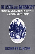 Contributions to the Study of Music and Dance #0001: Music and Musket: Bands and Bandsmen of the American Civil War