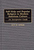 Self-Help and Popular Religion in Modern American Culture: An Interpretive Guide (American Popular Culture,) Cover