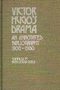 Victor Hugo's Drama: An Annotated Bibliography, 1900-1980