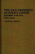 The Vice President as Policy Maker: Rockefeller in the Ford White House