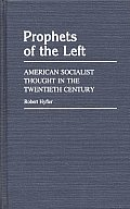 Prophets of the Left: American Socialist Thought in the Twentieth Century