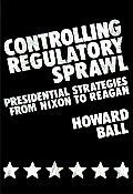 Controlling Regulatory Sprawl: Presidential Strategies from Nixon to Reagan