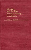 Ideology and the Rise of Labor Theory in America.