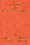 The Genesis of Georges Sorel: An Account of His Formative Period Followed by a Study of His Influence