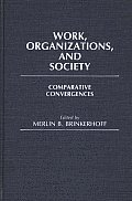 Work, Organizations, and Society: Comparative Convergences