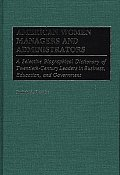 American Women Managers and Administrators: A Selective Biographical Dictionary of Twentieth-Century Leaders in Business, Education, and Government