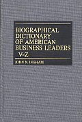 Biographical Dictionary of American Business Leaders Vol. 4, V-Z