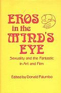 Eros in the Mind's Eye: Sexuality and the Fantastic in Art and Film