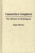 Cassandra's Daughters: The Women in Hemingway