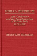 Moral Imperium: Afro-Caribbeans and the Transformation of British Rule, 1776-1838