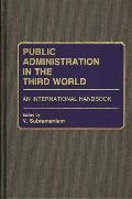 Public Administration in the Third World: An International Handbook