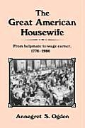 The Great American Housewife: From Helpmate to Wage Earner, 1776-1986