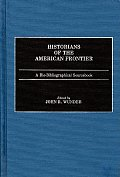 Historians of the American Frontier: A Bio-Bibliographical Sourcebook
