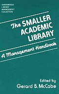 The Smaller Academic Library: A Management Handbook