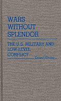 Wars Without Splendor: The U.S. Military and Low-Level Conflict