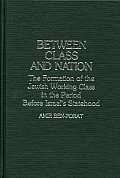 Between Class and Nation: The Formation of the Jewish Working Class in the Period Before Israel's Statehood
