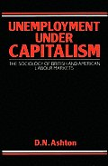 Unemployment Under Capitalism: The Sociology of British and American Labour Markets