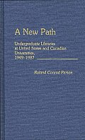 A New Path: Undergraduate Libraries at United States and Canadian Universities, 1949-1987