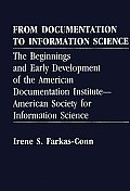 From Documentation to Information Science: The Beginnings and Early Development of the American Documentation Institute--American Society for Informat