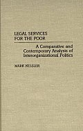 Legal Services for the Poor: A Comparative and Contemporary Analysis of Interorganizational Politics