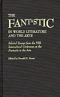 The Fantastic in World Literature and the Arts: Selected Essays from the Fifth International Conference on the Fantastic in the Arts