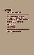 Textiles in Transition: Technology, Wages, and Industry Relocation in the U.S. Textile Industry, 1880-1930