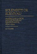 Solidarity or Survival?: American Labor and European Immigrants, 1830-1924