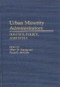 Urban Minority Administrators: Politics, Policy, and Style