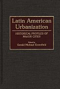 Latin American Urbanization: Historical Profiles of Major Cities