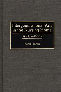 Intergenerational Arts in the Nursing Home: A Handbook