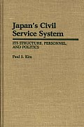 Japan's Civil Service System: Its Structure, Personnel, and Politics