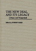 The New Deal and Its Legacy: Critique and Reappraisal