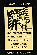 Jimmy Higgins: The Mental World of the American Rank-And-File Communist, 1930-1958