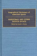 Biographical Dictionary of American Sports: Basketball and Other Indoor Sports