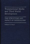 Transnational Media and Third World Development: The Structure and Impact of Imperialism