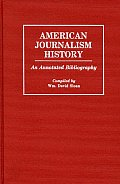 American Journalism History: An Annotated Bibliography