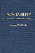 Inevitability: Determinism, Fatalism, and Destiny
