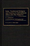 Ashe, Traditional Religion and Healing in Sub-Saharan Africa and the Diaspora:: A Classified International Bibliography