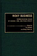 Risky Business: Communicating Issues of Science, Risk, and Public Policy