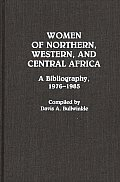Women of Northern, Western, and Central Africa: A Bibliography, 1976-1985