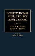 International Public Policy Sourcebook: Volume 2: Education and Environment